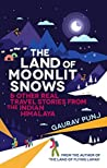 Book cover for The Land of Moonlit Snows: & Other Real Travel Stories from the Indian Himalaya