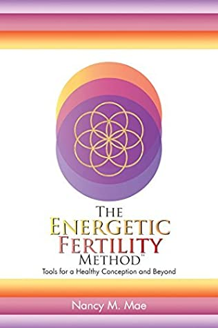 The Energetic Fertility Method™: Tools for a Healthy Conception and Beyond