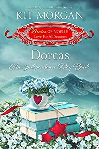 Dorcas: An Independence Day Bride (Brides of Noelle: Love For All Seasons #6)