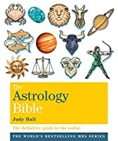 The Astrology Bible: The definitive guide to the zodiac (Godsfield Bibles)