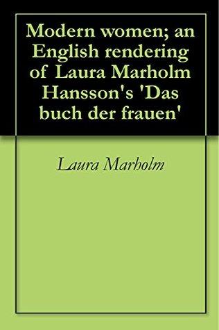Modern women; an English rendering of Laura Marholm Hansson's 'Das buch der frauen'