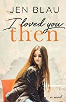 I Loved You Then (Bristol Backroads Duet, #1)