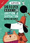 Sherlock Bones and the Addition  Subtraction Adventure