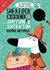 Sherlock Bones and the Addition  Subtraction Adventure