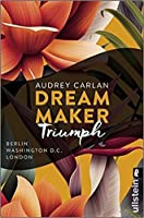 Dream Maker - Triumph: Berlin / Washington D.C. / London (The Dream Maker #3)