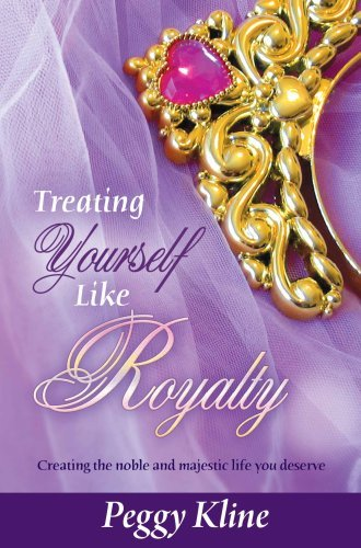 Treating Yourself Like Royalty  by  Peggy Kline