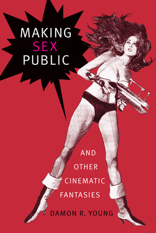 Making Sex Public and Other Cinematic Fantasies