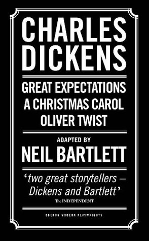Charles Dickens: Adapted by Neil Bartlett: A Christmas Carol, Oliver Twist & Great Expectations (Oberon Modern Playwrights)