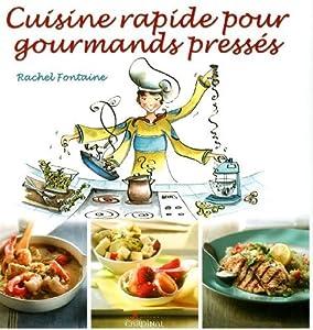 Cuisine rapide pour gourmands pressés