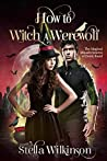 How to Witch a Werewolf (The Magical Misadventures of Emily Rand, #2)