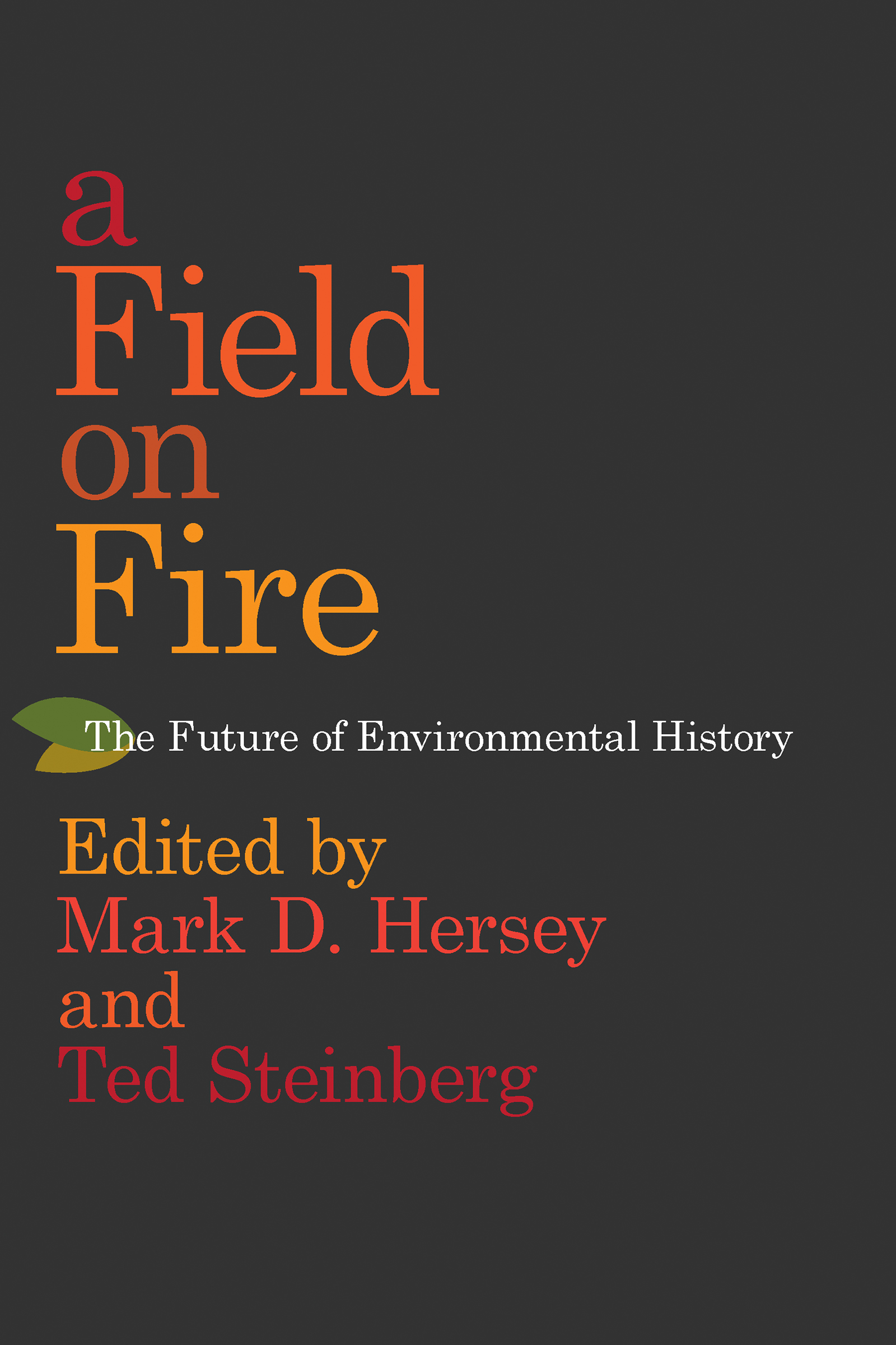 A Field on Fire: The Future of Environmental History Mark D Hersey