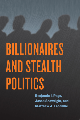 Billionaires and Stealth Politics by Benjamin I. Page