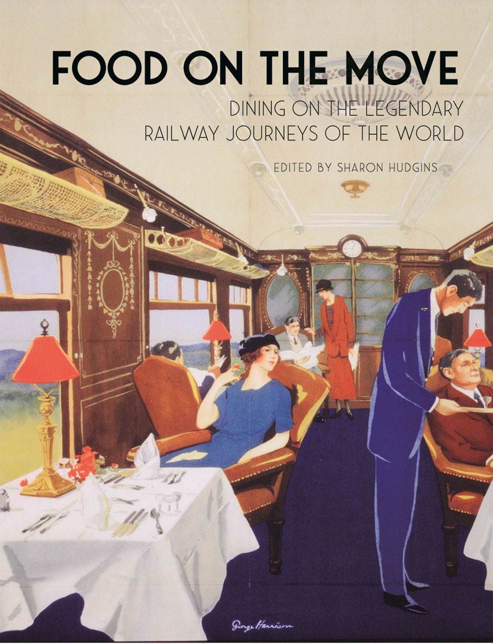 Food on the Move - Dining on the Legendary Railway Journeys of the World