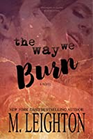 The Way We Burn: A Standalone Romance...With A Twist