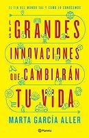 Las grandes innovaciones que cambiarán tu vida (Edición mexicana): El fin del mundo tal y como lo conocemos