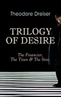 TRILOGY OF DESIRE - The Financier, The Titan & The Stoic: Three Modern Classics