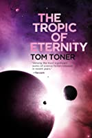 The  Tropic of Eternity: Volume Three of the Amaranthine Spectrum