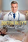 Doctor Riley's House Call: [Forced Submission, House Calls] (Doctor Sex Exam, Doctor Sex Play, Doctor/Patient Romance, Older Man Younger Woman, Taboo Book 2)