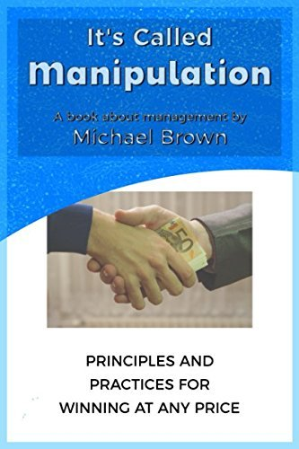 Its Called Manipulation: A book about management  by  Michael Brown by Michael Brown