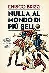 Nulla al mondo di più bello: L'epopea del calcio italiano fra guerra e pace 1938-1950