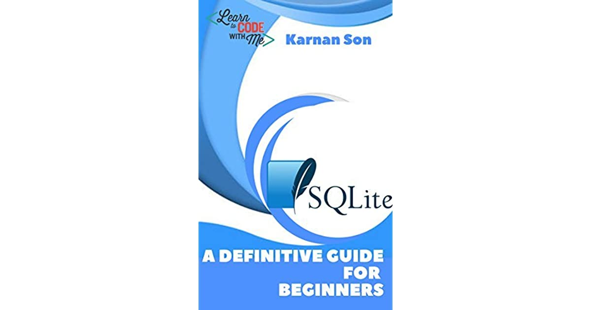 SQLite: A Definitive Guide For Beginners by Karnan son