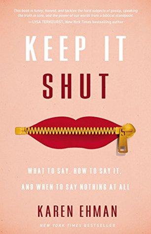 Keep It Shut by Karen Ehman