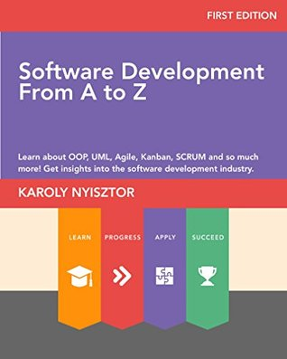 Software Development from A to Z: Learn about OOP, UML, Agile, Kanban, SCRUM and so much more! Get insights into the software development industry. (Professional Skills Book 2)