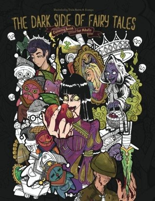 The Dark Side of Fairy Tales: Adult Coloring Book (Coloring Gifts for Adults, Women and Men)