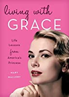 Living with Grace: Life Lessons from America's Princess