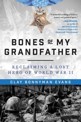 Bones of My Grandfather: Reclaiming a Lost Hero of World War II