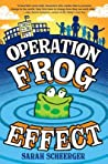 Operation Frog Effect by Sarah Scheerger