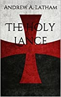 The Holy Lance (The English Templars Book 1)