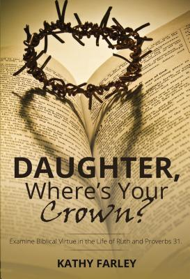 Daughter Where's Your Crown by Kathy Farley
