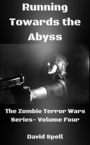 Running Towards the Abyss: The Zombie Terror War Series- Volume Four