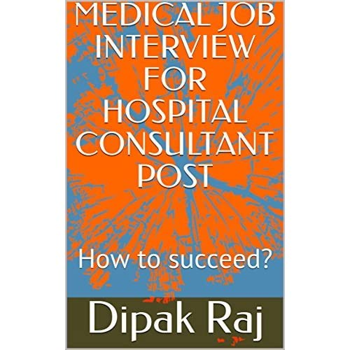 Medical Job Interview For Hospital Consultant Post How To Succeed By Dipak Raj