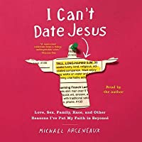 I Can't Date Jesus: Love, Sex, Family, Race, and Other Reasons I've Put My Faith in Beyonce