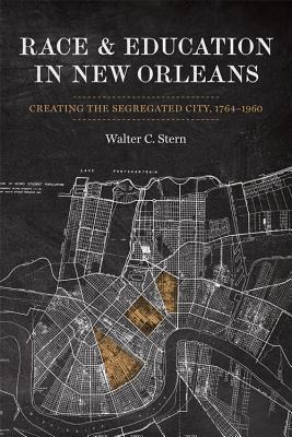 Race and Education in New Orleans: Creating the Segregated City, 1764-1960
