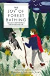 The Joy of Forest Bathing: The Mysterious Japanese Art of Shinrin-Yoku
