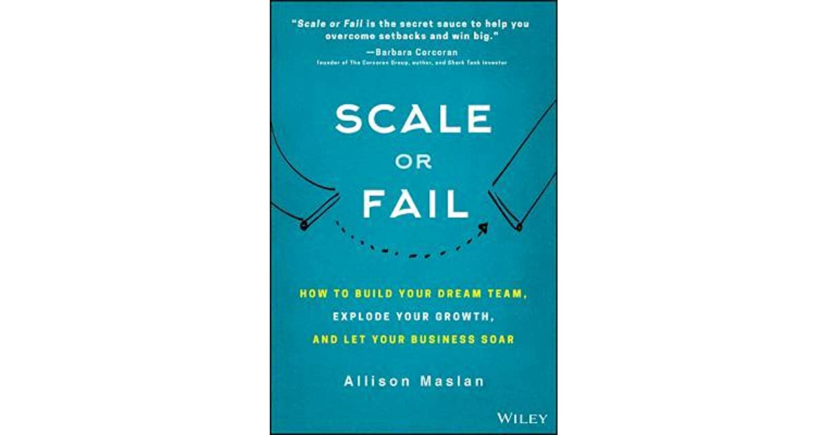 How to Build Your Dream Team and Let Your Business Soar Scale or Fail Explode Your Growth