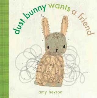 Dust Bunny Wants a Friend by Amy Hevron