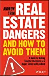 Real Estate Dangers and How to Avoid Them: A Guide to Making Smarter Decisions as a Buyer, Seller and Landlord