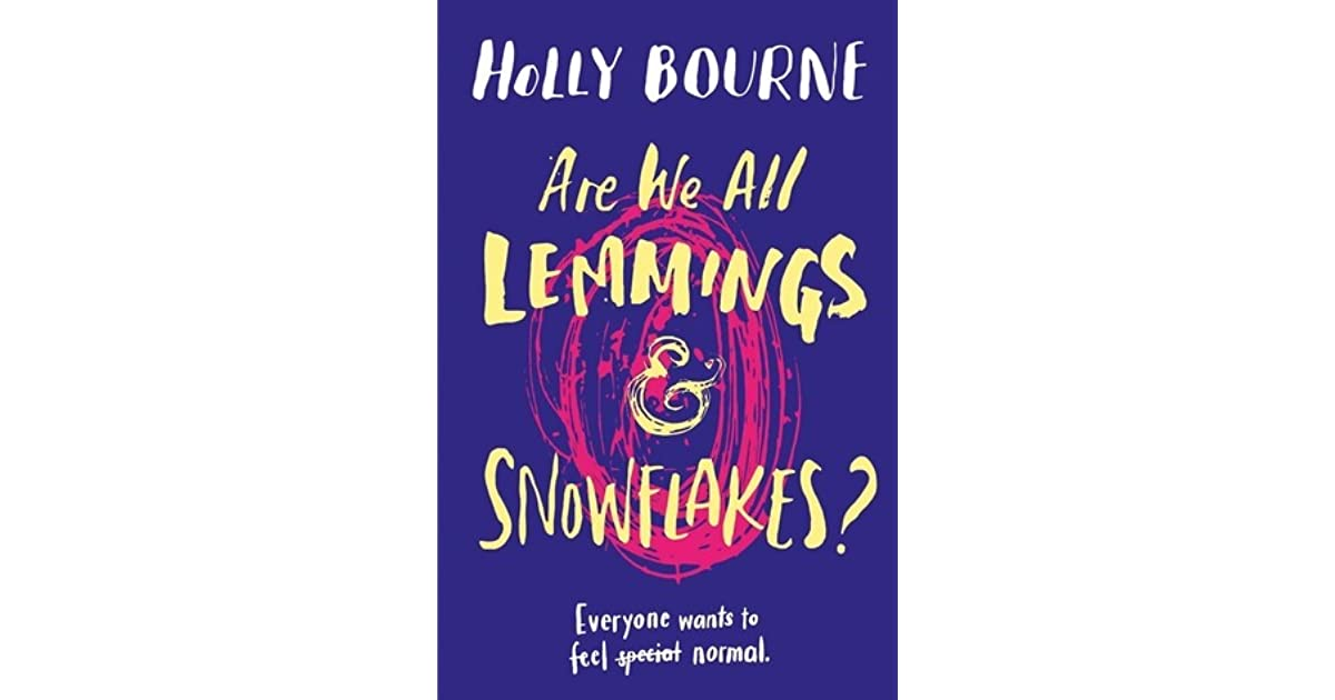 Are We All Lemmings And Snowflakes By Holly Bourne