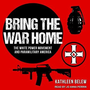 Bring the War Home: The White Power Movement and Paramilitary
