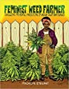 Feminist Weed Farmer: Growing Mindful Medicine in Your Own Backyard