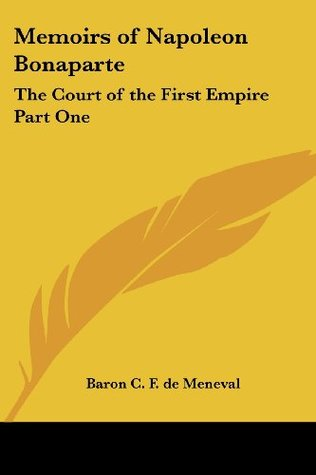 Memoirs of Napoleon Bonaparte: The Court of the First Empire Part One