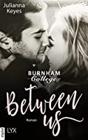 Between Us (Burnham College, #1)