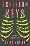 Skeleton Keys: The Secret Life of Bone audiobook download free