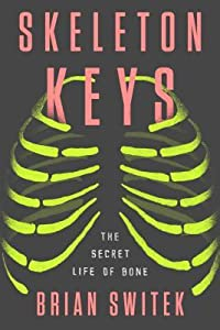 Skeleton Keys: The Secret Life of Bone