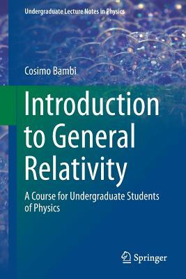 Introduction to General Relativity: A Course for Undergraduate Students of Physics (Undergraduate Lecture Notes in Physics)