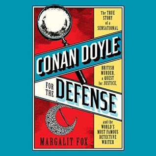 Conan Doyle for the Defense: The True Story of a Sensational